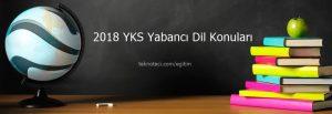 yks 2018 yabancı dil konu ve soru dağılımı