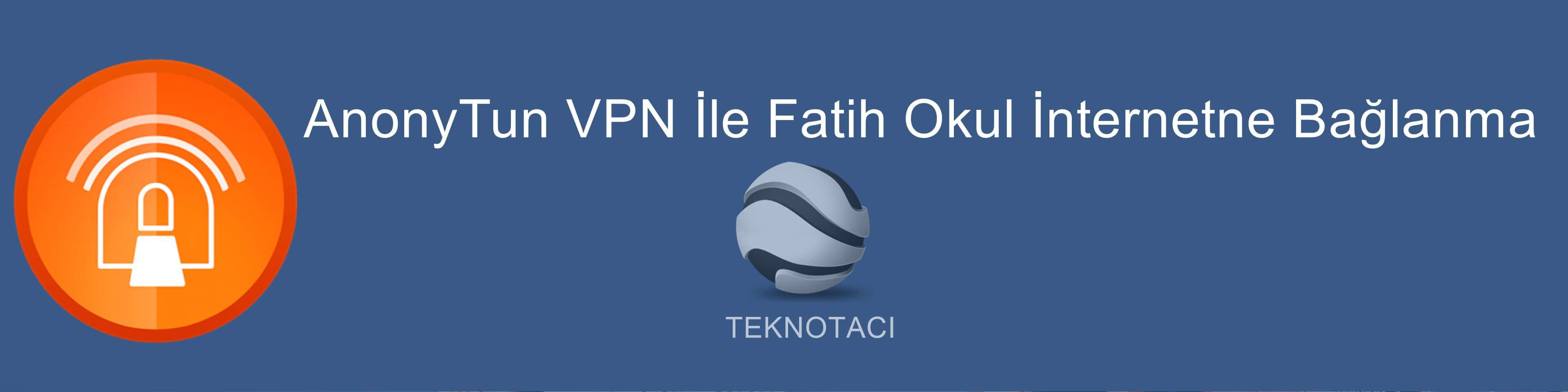 Fatih Okul İnterneti AnonyTun VPN Ayarları