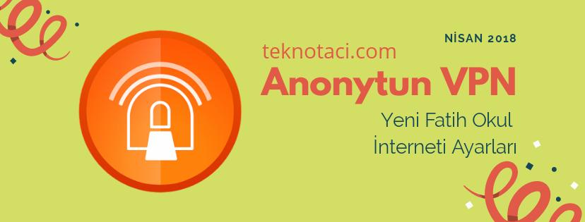 Photo of Anonytun VPN Nisan 2018 Yeni Fatih Okul İnterneti Ayarları
