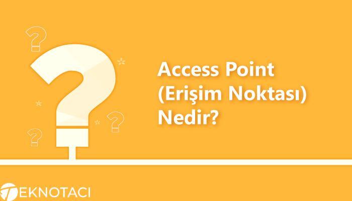 Access Point (Erişim Noktası) Nedir?