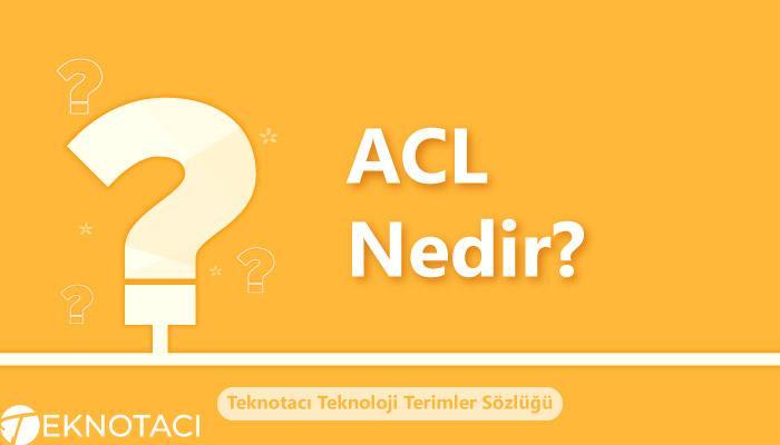 ACL nedir?