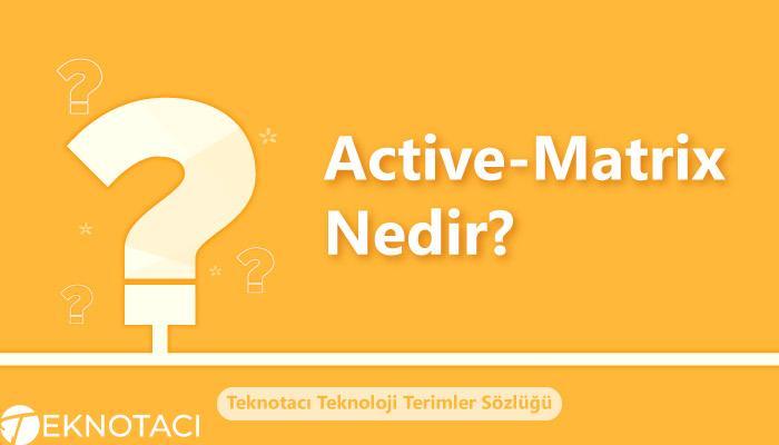 Active Matrix Nedir Tanımı