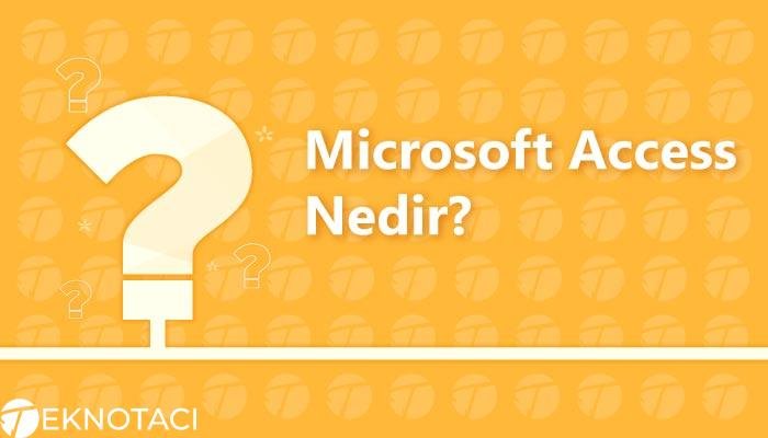 Microsoft Access Nedir
