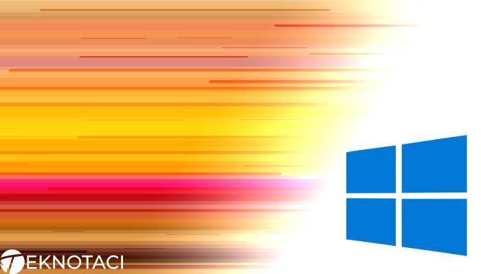 Windows 10 Hızlandırma - Windows 10 Hızlandırmanın Yolları