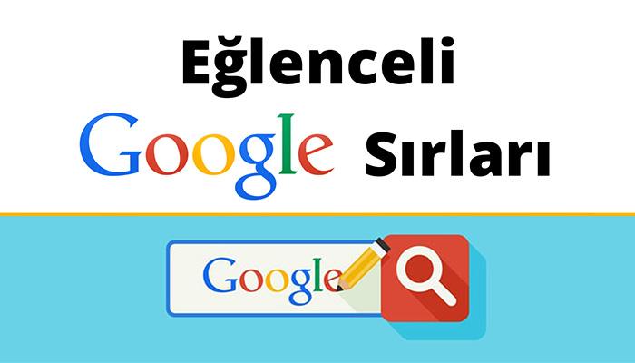 Google'nin az bilinen eğlenceli sırları