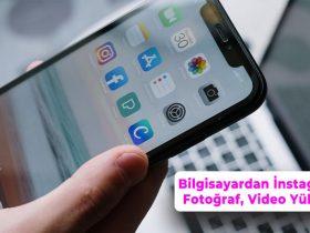 bilgisayardan instagrama fotoğraf ve video yükleme