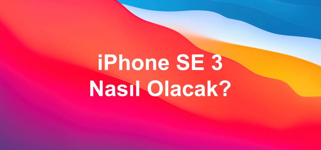 iphone se 3 nasıl olacak